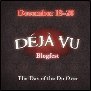 Welcome to my entry for this year's Deja Vu Blogfest. Thanks so much for stopping by. For more fun, check out this list of other amazing bloggers! http://www.dlhammons.com/2015/12/the-deja-vu-blogfest-2015.html