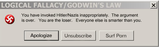 "Godwin's Law, as postulated by lawyer Mike Godwin in 1990, says: ""As an online discussion grows longer, the probability of a comparison involving Nazis or Hitler approaches 1"" [image credit: Know Your Meme]"