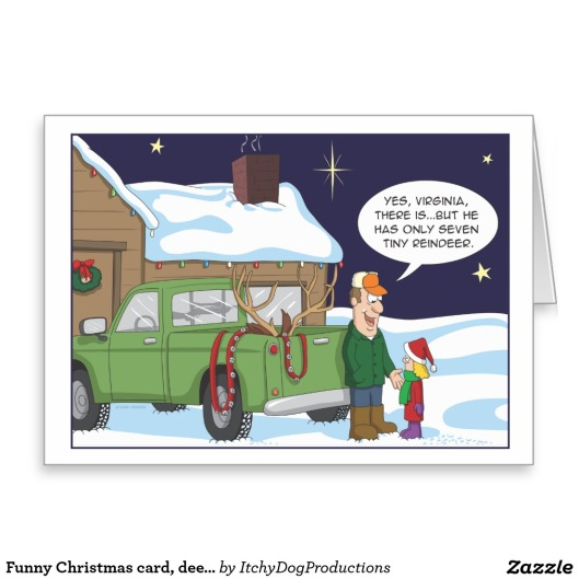 [Image Credit: Zazzle] http://www.zazzle.co.uk/funny+deer+hunting+gifts