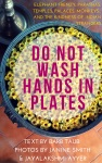 DO NOT WASH HANDS IN PLATES