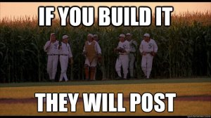 [image credit: quickmeme] http://www.quickmeme.com/Field-of-Dreams