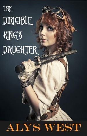 The Dirigible King's Daughter by Alys West
