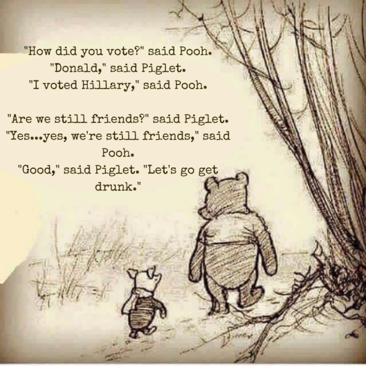 how-did-you-vote-said-pooh-donald-said-piglet-i-voted-hillary-said-pooh-are-we-still-friends-said-piglet-yes-yes-were-still-friends-said-pooh
