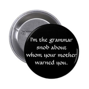 [Image Credit: Zazzle] https://www.zazzle.co.uk/grammar_snob_about_whom_your_mother_warned_you_6_cm_round_badge-145291939337405540