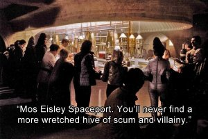 Mos Eisley Spaceport. You will never find a more wretched hive of scum and villainy. We must be cautious.